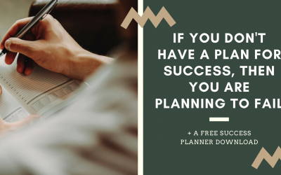 If You Don't Have a Plan for Success, Then You are Planning to Fail (+ FREE downloadable Success Planner)